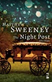 Matthew Sweeney The Night Post: A New Selection (Salt Modern Poets)