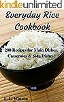Everyday Rice Cookbook: 200 Recipes f...