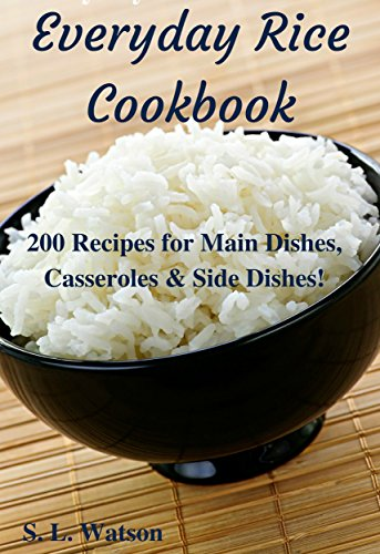 Everyday Rice Cookbook: 200 Recipes for Main Dishes, Casseroles & Side Dishes! (Southern Cooking Recipes Book 32) (Cookbook Rice Cooker compare prices)