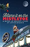 Blame It On The Mistletoe - A Novel of Brights Pond