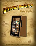 img - for Windows Phone 8 Field Guide: The Quickest Way to Get It Done with Windows Phone 8 book / textbook / text book
