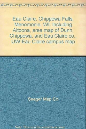 Eau Claire, Chippewa Falls, Menomonie, WI: Including Altoona, area map of Dunn, Chippewa, and Eau Claire co., UW-Eau Claire campus map (Chippewa Falls Wi compare prices)