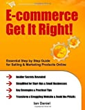 img - for E-commerce Get It Right! - Essential Step by Step Guide for Selling & Marketing Products Online. Insider Secrets, Key Strategies & Practical Tips - Simplified for Start-Ups & Small Businesses by Daniel, Ian (2011) Paperback book / textbook / text book