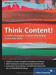 Think Content!: Content-Strategie, Content-Marketing, Texten fürs Web (Galileo Computing)