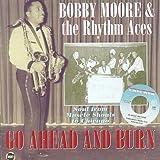 echange, troc Bobby Moore & The Rhythm Aces - Go Ahead And Burn