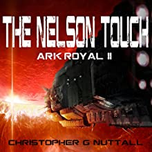 The Nelson Touch: Ark Royal, Book 2 (       UNABRIDGED) by Christopher Nuttall Narrated by Ralph Lister