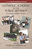 Catholic Schools in the Public Interest: Past, Present, and Future Directions (Research on Religion and Education)