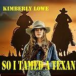 So I Tamed a Texan | Kimberly Lowe