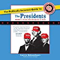 The Politically Incorrect Guide to the Presidents, Part 1: From Washington to Taft Audiobook by Larry Schweikart Narrated by John McLain