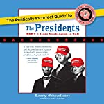 The Politically Incorrect Guide to the Presidents, Part 1: From Washington to Taft | Larry Schweikart