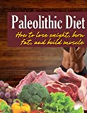 Paleolithic diet: How to lose weight, burn fat, and build muscle
