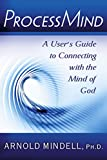 ProcessMind: A Users Guide to Connecting with the Mind of God