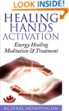 HEALING HANDS ACTIVATION - ENERGY HEALING MEDITATION & TREATMENT: Use as a Stand Alone Technique or for Chakra Healing & Balancing or Before Other Hands-on Healing Therapies