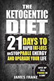 Ketogenic Diet: 21 Days To Rapid Fat Loss, Unstoppable Energy And Upgrade Your Life - Lose Up To a Pound a day (Includes The Very BEST Fat Burning Recipes - FAT LOSS CRACKED)
