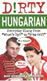 """Dirty Hungarian: Everyday Slang from """"What's Up?"""" to """"F*%# Off!"""""""