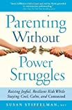 Parenting Without Power Struggles: Raising Joyful, Resilient Kids While Staying Cool, Calm, and Connected by Susan Stiffelman (Mar 13 2012)