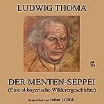 Der Menten-Seppei: Eine altbayerische Wilderergeschichte | Ludwig Thoma