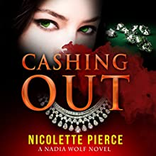Cashing Out: Nadia Wolf, Book 3 (       UNABRIDGED) by Nicolette Pierce Narrated by Wendy Anne Darling