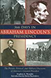 366 Days in Abraham Lincolns Presidency: The Private, Political, and Military Decisions of Americas Greatest President