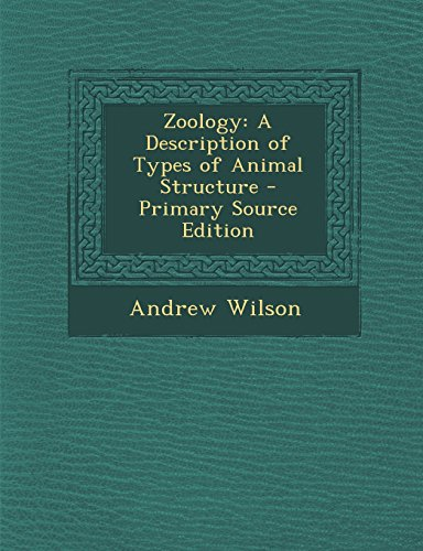 Zoology: A Description of Types of Animal Structure - Primary Source Edition