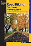 Road Biking(TM) Northern New England: A Guide To The Greatest Bike Rides In Vermont, New Hampshire, And Maine (Road Biking Series)