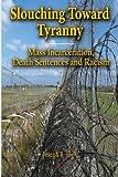 Slouching Toward Tyranny: Mass Incarceration, Death Sentences and Racism