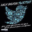 Twitter: Eine wahre Geschichte von Geld, Macht, Freundschaft und Verrat Hörbuch von Nick Bilton Gesprochen von: Frank Arnold