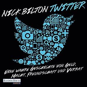 Twitter: Eine wahre Geschichte von Geld, Macht, Freundschaft und Verrat Audiobook