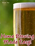 Home Brewing Made Easy: Brew Your Own Beer From The Comfort Of Your Own Home! SSS+++( Brand New!!)