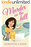 Murder on the Hill (Cozy Murder Mystery) (Harley Hill Mysteries Book 1)