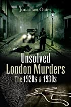 Unsolved London Murders of the 1920s &amp; 1930s, by Jonathan Oates
