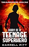 Diary of a Teenage Superhero (Teen Superheroes Book 1) by Darrell Pitt