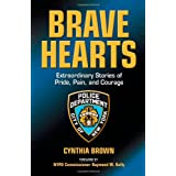 Brave Hearts: Extraordinary Stories of Pride, Pain and Courageby Raymond W. Kelly
