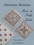 American Beauties: Rose and Tulip Quilts