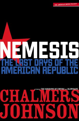 Nemesis: The Last Days of the American Republic (American Empire Project), Chalmers Johnson