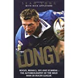 Longy: Booze, Brawls, Sex and Scandal - The Autobiography of the Wild Man of Rugby Leagueby Sean Long