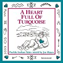 A Heart Full of Turquoise: Pueblo Indian Tales Audiobook by Joe Hayes Narrated by Joe Hayes
