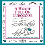A Heart Full of Turquoise: Pueblo Indian Tales | Joe Hayes