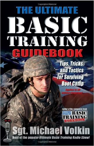 The Ultimate Basic Training Guidebook: Tips, Tricks, and Tactics for Surviving Boot Camp written by Michael Volkin