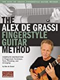 The Alex De Grassi Fingerstyle Guitar Method: Complete Instruction in Fingerstyle Technique, Tone, Phrasing and Arranging