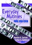Everyday Mutinies: Funding Lesbian Activism (Monograph Published Simultaneously As the Journal of Lesbian Studies, 3) (1560232595) by Rothblum, Esther D