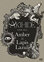 "AKIHIDE LIVE 2013""Amber×Lapis Lazuli"