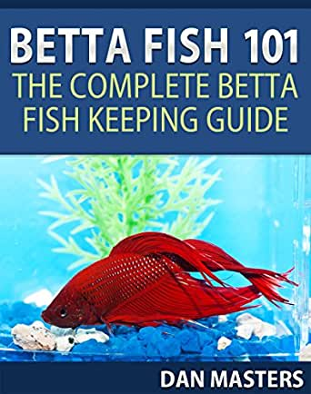 Betta fish 101 the complete betta fish keeping guide for Keeping betta fish