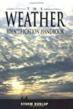 The Weather Identification Handbook: The Ultimate Guide for Weather Watchers (1585748579) by Dunlop, Storm