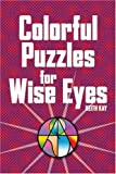 Colorful Puzzles for Wise Eyes (1402732775) by Kay, Keith