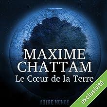 Le Cœur de la Terre (Autre Monde 3) | Livre audio Auteur(s) : Maxime Chattam Narrateur(s) : Véronique Groux de Miéri, Hervé Lavigne