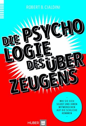 Matthias Wengenroth (Translator) Robert B Cialdini - Die Psychologie des Überzeugens: Wie Sie sich selbst und Ihren Mitmenschen auf die Schliche kommen