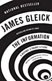 The Information: A History, A Theory, A Flood: Written by James Gleick, 2012 Edition, Publisher: Vintage [Paperback]