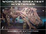 World's Greatest Mysteries Collection: World's Greatest Mysteries Dinosaur Extinction: Fire Or Flood?