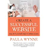 Create A Successful Website: Easy Do It Yourself Steps To Online Successby Paula Wynne